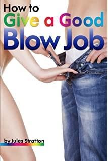 "how to give him a good blowjob Guys are  more perfect than all that a man can invent."" ―  Roman ."