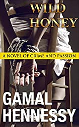 Wild Honey: A Novel of Crime and Passion (The Crime and Passion Series Book 5)