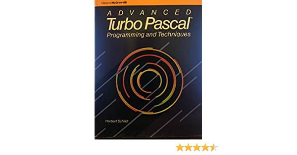 Advanced Turbo Pascal: Programming & techniques: Herbert Schildt: 9780078812200: Amazon.com: Books