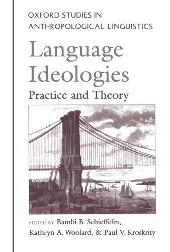 Language Ideologies: Practice and Theory (Oxford Studies in Anthropological Linguistics) by Brand: Oxford University Press, USA