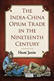 The India-China Opium Trade in the Nineteenth Century, Hunt Janin, 0786493577