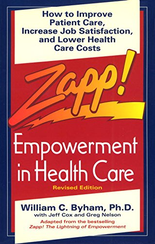 Zapp! Empowerment in Health Care: How to Improve Patient Care, Increase Employee Job Satisfaction, and Lower Health Care Costs