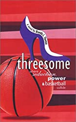 Threesome: Where Seduction, Power and Basketball Collide