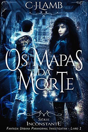 Os Mapas da Morte: Inconstante - Série de Fantasia Urbana Paranormal Investigativa (Livro 1)