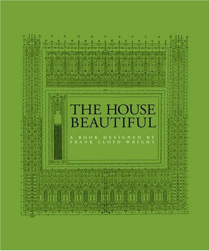 The House Beautiful  A Book Designed By Frank Lloyd Wright