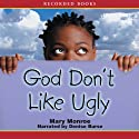 God Don't Like Ugly Audiobook by Mary Monroe Narrated by Denise Burse