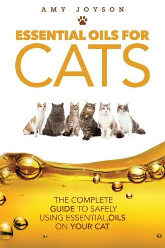Essential Oils For Cats: The Complete Guide To Safely Using Essential Oils On Your Cat