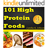 101 High Protein Foods: Discover The Top Protein Rich Foods! (Great For High Protein Diet)