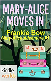 The Miss Fortune Series: Mary-Alice Moves In (Kindle Worlds Novella) (The Mary-Alice Files Book 1) by [Bow, Frankie]