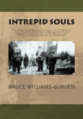 Intrepid Souls: The Story of the Medical Personnel and the Marines of the 1st Provisional Marine Brigade and 1st Marine Division at Pusan, Inchon,Wonsan, and the Chosin Reservoir During the Korean War