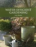 Water-Efficient Gardening, John Marder, 1847971318