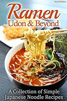 Ramen, Udon & Beyond: A Collection of Simple Japanese Noodle Recipes by [Cooking Penguin]