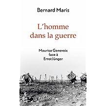L'homme dans la guerre : Maurice Genevoix face à Ernst Jünger (Documents Français) (French Edition)