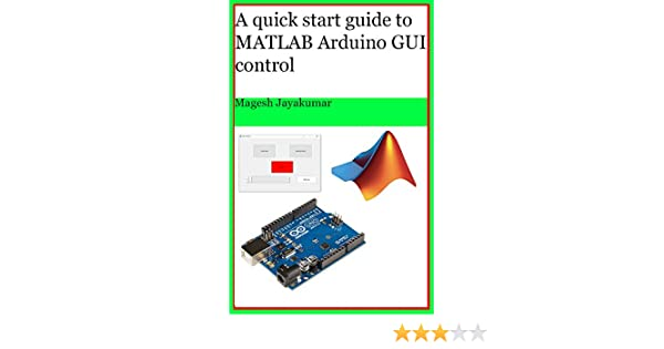 A quick start guide to MATLAB GUI for controlling Arduino: Create Graphical  user Interface and command Arduino in few hours