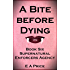 A Bite Before Dying: Book Six Supernatural Enforcers Agency