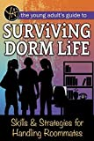The Young Adult's Guide to Surviving Dorm Life: Skills & Strategies for Handling Roommates