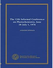 The 12th Informal Conference on Photochemistry, June 28-July 1, 1976: extended abstracts