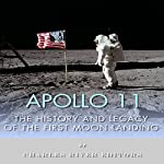 Apollo 11: The History and Legacy of the First Moon Landing | Charles River Editors