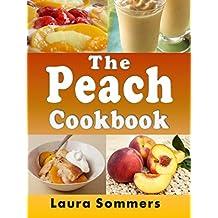 The Peach Cookbook: Recipes Using Peaches (Fruit Cookbook Book 1)