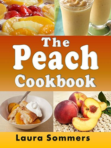 The Peach Cookbook: Recipes Using Peaches (Fruit Cookbook Book 1) by [Sommers, Laura]