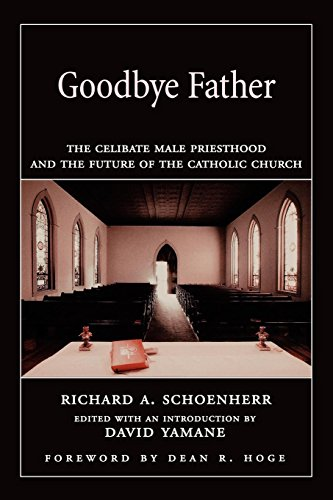 Goodbye Father: The Celibate Male Priesthood and the Future of the Catholic Church by Oxford University Press