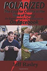 POLARIZED! The Case for Civility in the Time of Trump: An experiment in civil discourse on Facebook Paperback