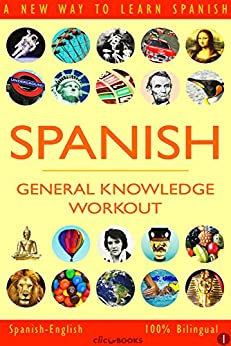 SPANISH - GENERAL KNOWLEDGE WORKOUT #1: A new way to learn Spanish (English Edition) de [Clic-books Digital Media]