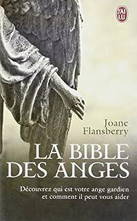 La bible des anges : écrits inspirés par les Anges de la Lumière, Flansberry, Joane