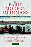 The Early Modern Ottomans : Remapping the Empire, , 0521520851