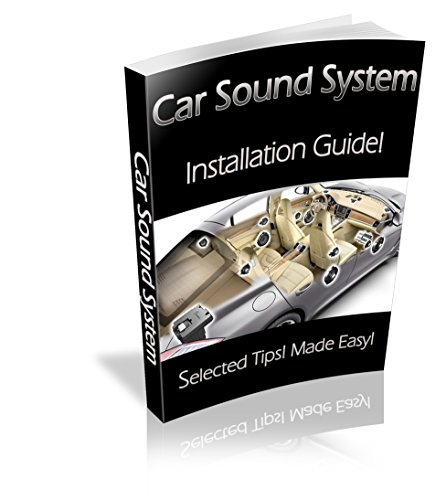 Car Sound System. Installation guide! Made Easy! Selected Tips! ()