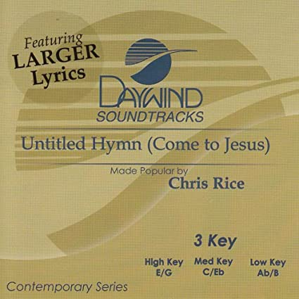 Made Popular By: Chris Rice   Untitled Hymn (Come To Jesus)  [Accompaniment/Performance Track]   Amazon.com Music Part 94