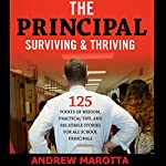 The Principal: Surviving & Thriving: 125 Points of Wisdom, Practical Tips, and Relatable Stories for All School Principals | Andrew Marotta