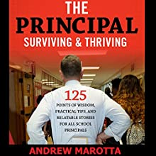 The Principal: Surviving & Thriving: 125 Points of Wisdom, Practical Tips, and Relatable Stories for All School Principals Audiobook by Andrew Marotta Narrated by Steve Berner