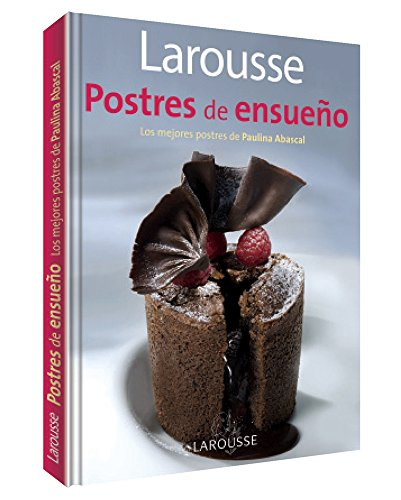 Larousse Postres de ensueno: Larousse Dreamy Desserts (Spanish Edition) by Editors of Larousse (Mexico)
