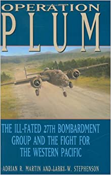 Operation PLUM: The Ill-fated 27th Bombardment Group and the Fight for the Western Pacific: The III-fated 27th Bombardment Group and the Fight for the ... Texas A&M University Military History Series