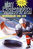 Wingman On Ice (Matt Christopher Sports Classics)