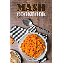 Mash Cookbook: Easy & Delicious Mash Recipes that Make Amazing Side Dishes