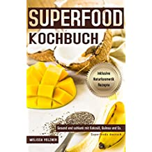 Superfood Kochbuch Gesund und schlank mit Kokosöl, Quinoa und Co. Superfoods deutsch inklusive Naturkosmetik Rezepte (German Edition)
