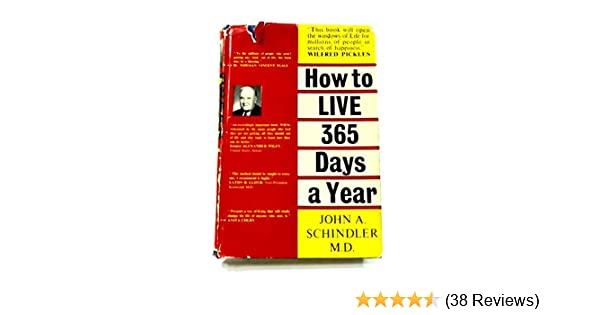 How To Live 365 Days A Year John A Md Schindler Amazon Books