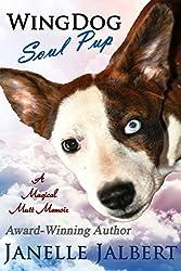 WINGDOG: Soul Pup: A Magical Mutt Memoir