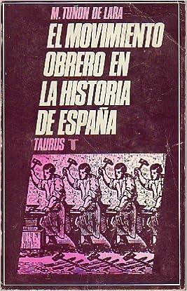 EL MOVIMIENTO OBRERO EN LA HISTORIA DE ESPAÑA. 1ª edición.: Amazon.es: Tuñón de Lara, Manuel.: Libros