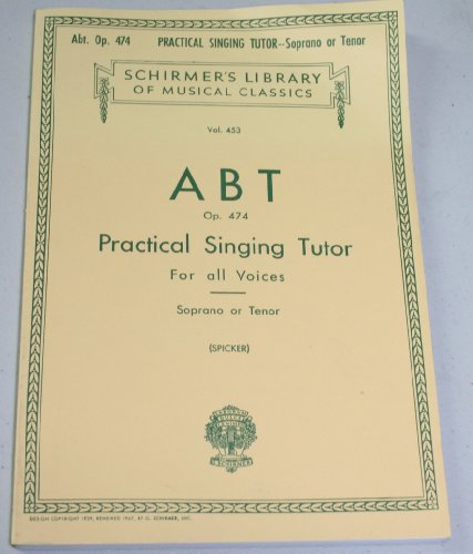 ABT Op. 474 Practical Singing Tutor For all Voices - Soprano or Tenor (Vol. 453) (Schirmer's Library of Musical Classics)