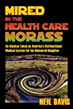 Mired in the Health Care Morass, Neil Davis, 0974922145