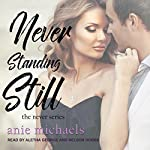 Never Standing Still: Never, Book 4   Anie Michaels