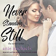 Never Standing Still: Never, Book 4 Audiobook by Anie Michaels Narrated by Aletha George, Nelson Hobbs