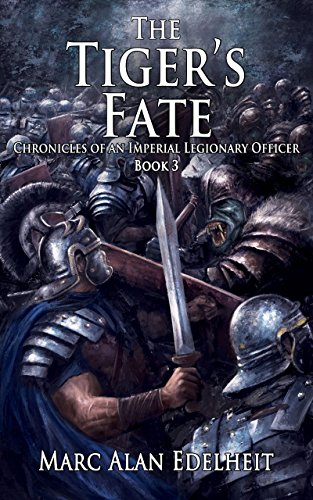 The Tiger's Fate (Chronicles of An Imperial Legionary Officer, #3) - Marc Alan Edelheit