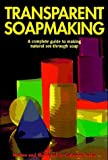 Transparent Soapmaking: A complete guide to making natural see-through soap by Catherine Failor (1997-11-06)