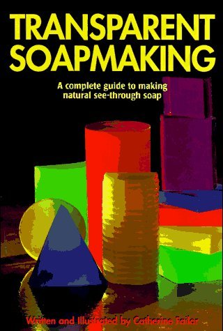 Transparent Soapmaking: A complete guide to making natural see-through soap by Catherine Failor (1997-11-06) by Rose City Press
