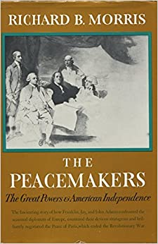 Book The Peacemakers: The Great Powers and American Independence by Richard B. Morris (1983-03-30)