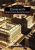 Cleveland's Downtown Architecture, Shawn Patrick Hoefler, 0738532029